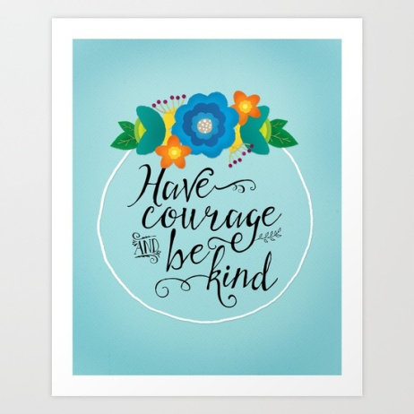 have-courage-and-be-kind-t6s-prints